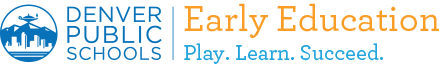 denver public schools early education play. learn. succeed.